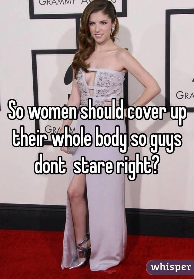 Men should cover up and start having some self-respect.