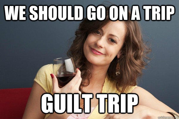 Guilt Trips Don't Work