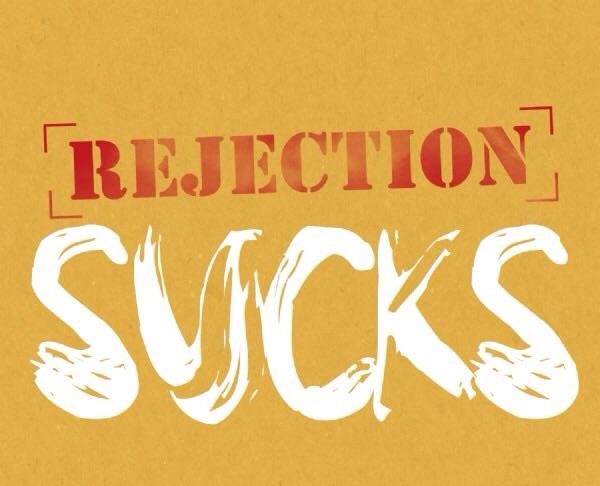 Rejection sucks but you will make it through