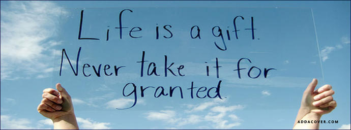 Life is a gift – Live it, Enjoy it, Celebrate it, and Fulfill it.