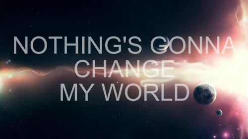 Nothing's gonna change my world