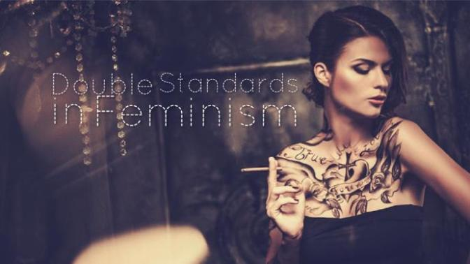 Double Standards in Feminism