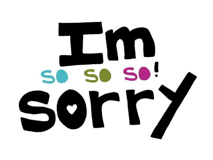 Dear Guys: I'm Sorry
