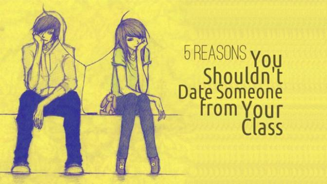 5 Reasons You Shouldn't Date Someone from Your Class