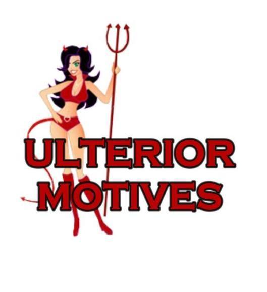 Ulterior motives: Not Everybody Has One.
