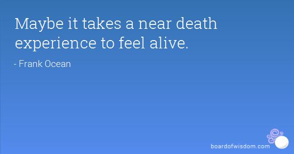 My near death experience.