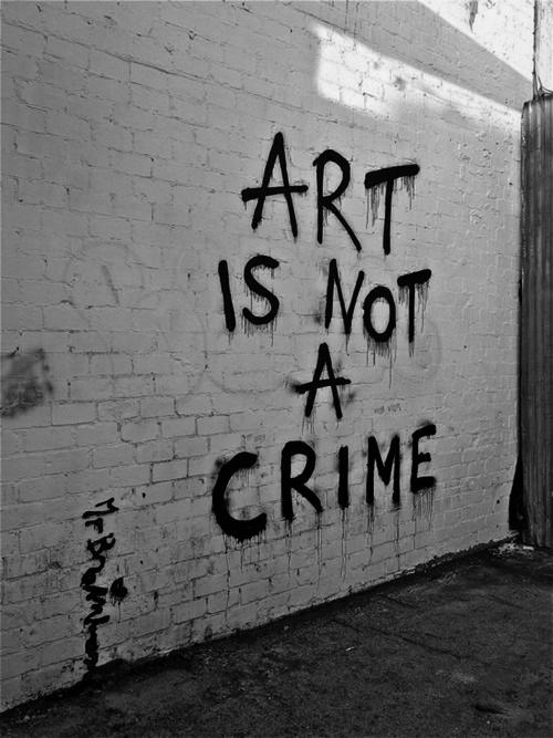 Graffiti And Writing On Walls In General Isn't A Crime!