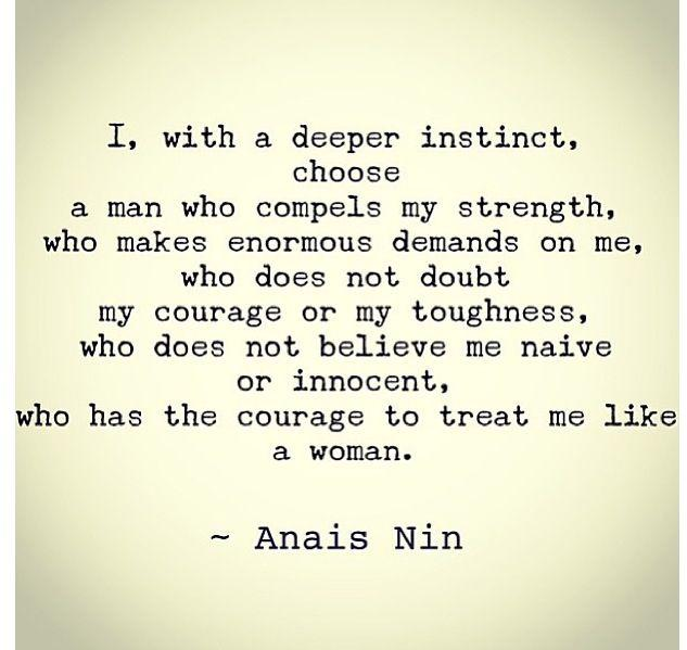 "a story of the strong courageous woman anais nin 863 quotes from anaïs nin:  who has the courage to treat me like a woman"" ― anaïs nin  anais-nin, inspirational ,."