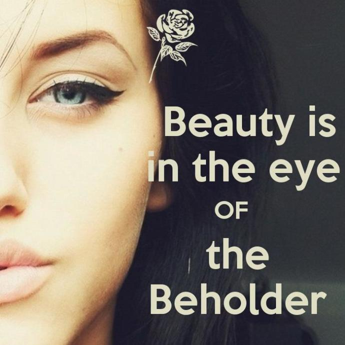 """Why """"Beauty is In the Eye of the Beholder """" Isn't True Most of the Time"""