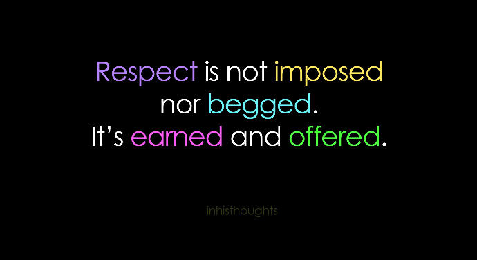 Respect is Earned and Yes, That Includes Your Elders