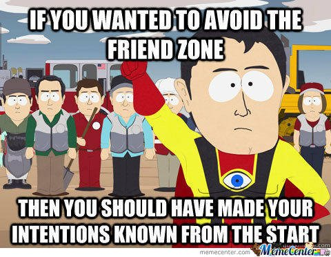 Welcome to the Friendzone.