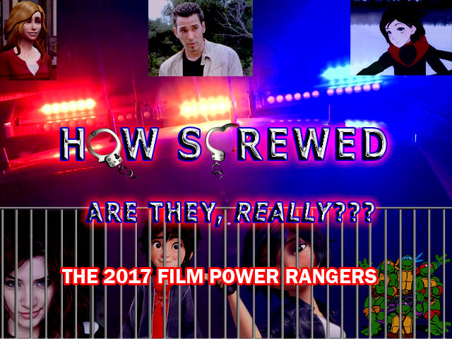 How Screwed Are They, Really?  Ep. 5: The 2017 film Power Rangers