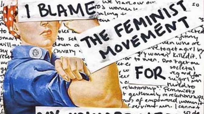 Quit Blaming Feminism for Your Failures and Lack of  Success With Women. You're The Problem, Not Them...