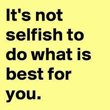 It Is Okay To Be Selfish