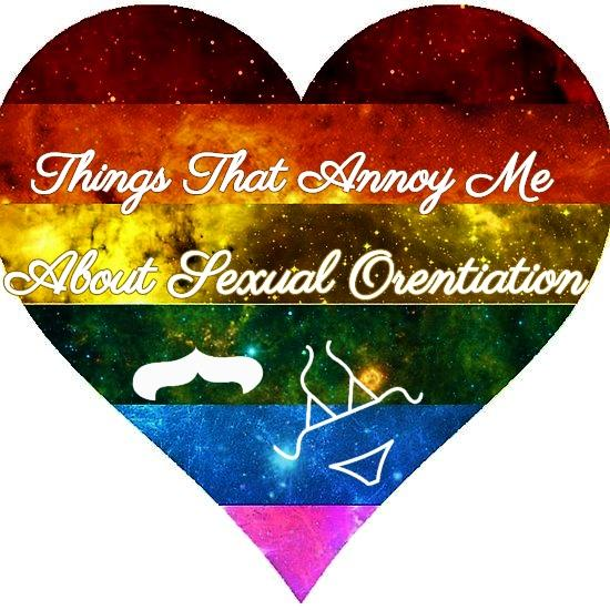 Things That Annoy Me About Sexual Orientation