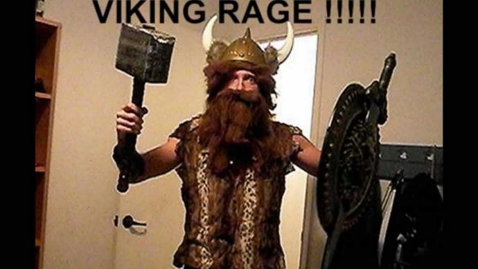 Viking rage, you heard it!