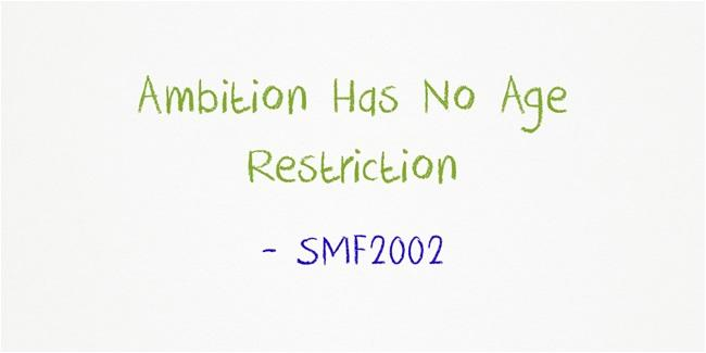 Ambition Has No Age Restriction