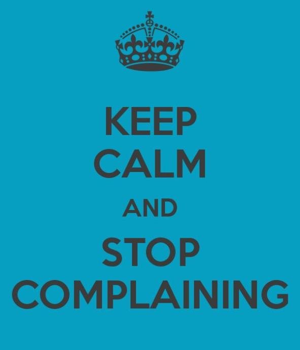 Shut up and stop complaining!