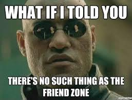 Disclaimer: This article is not about the friend-zone. Please don't be triggered.