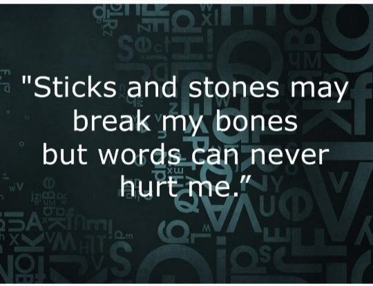 Words can and do hurt!