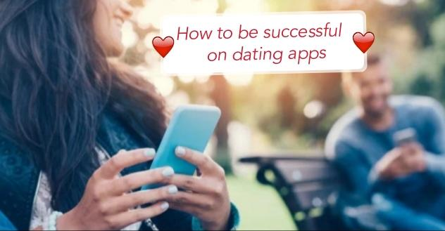 How to be Successful on Dating Apps!