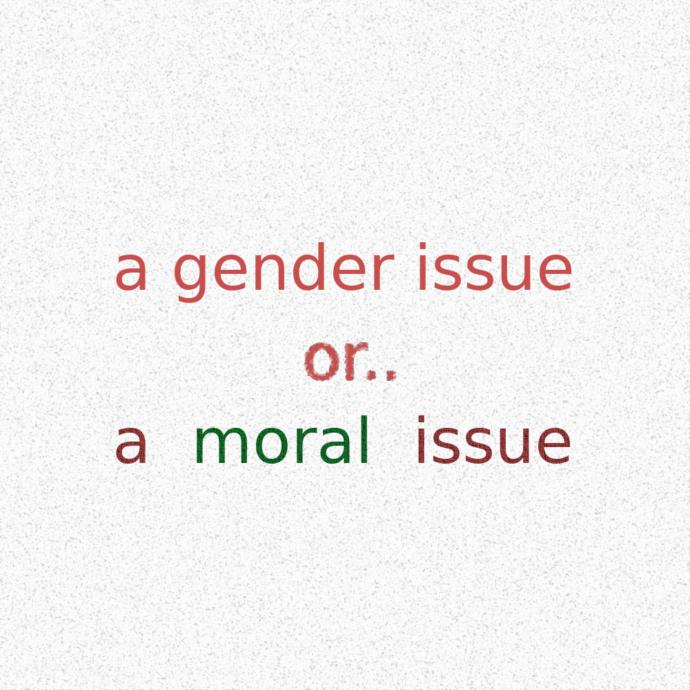 a gender issue or.. a moral issue?