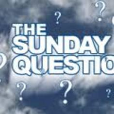The Sunday questions??