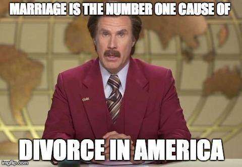 Do you think marriage is the number one cause of divorce?