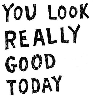 Do you ever get complimented on your appearance?