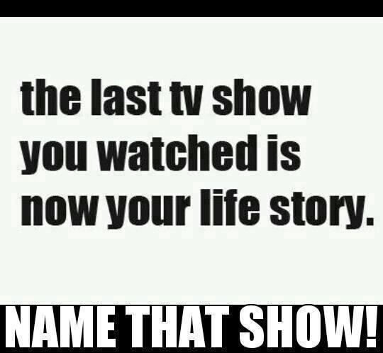 What was the last show you watched?