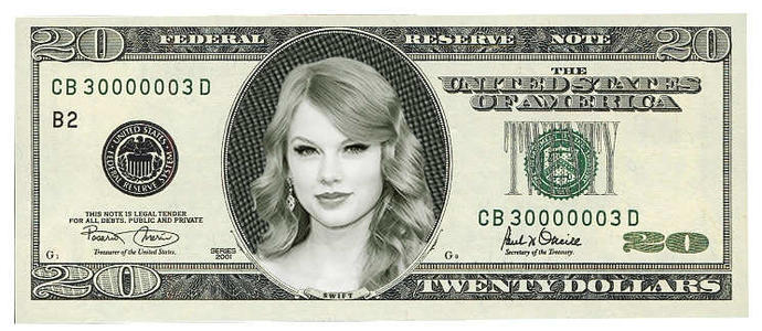 How would you feel if Taylor Swift was on 20 dollar bill ?