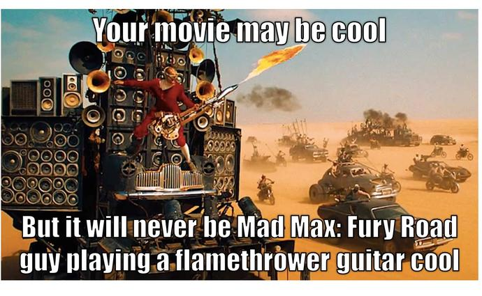 anyone else think mad max fury road is quite possible the best move ever and here is why?
