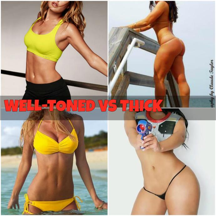 well-toned or thick body, which do u prefer on women?