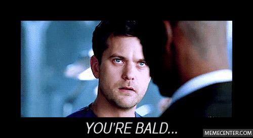 Guys, I'm bald. Do I look like a guy now?