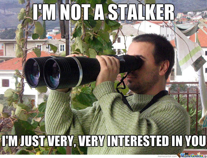 If you found out you had a stalker would it give you a confidence boast knowing your all someone oit there thinks about?