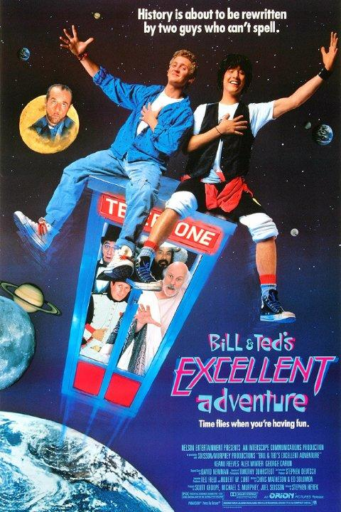 Did you watch Bill and Ted? Or bill and Ted 2 ?