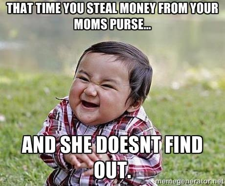 Have you ever stolen from your mums purse👵👇👛💵?