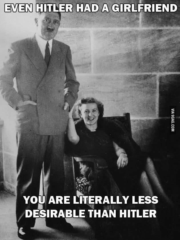 Am I less desirable than Hitler for not having a girlfriend😢?