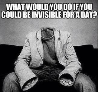 What would you do if you could be invisible for a day?