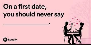 On a FIRST date, you should NEVER say_____________?