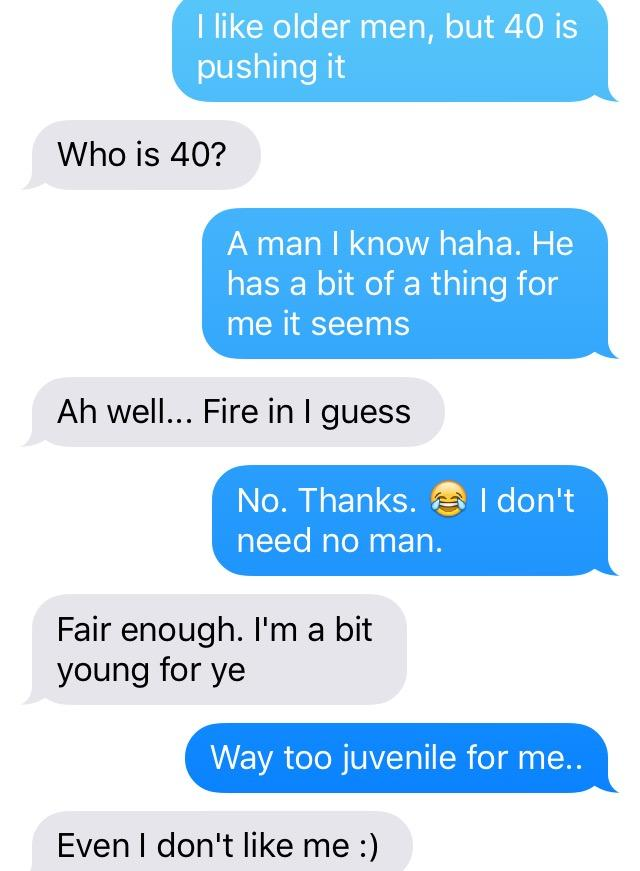 Chatting with a guy I used to date about a 40 year old guy being interested in me and....?