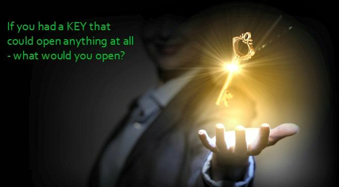 If you had a KEY that could open anything at all - what would you open?