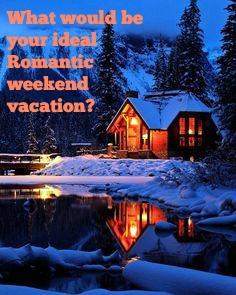 What would be your ideal Romantic Weekend Vacation?