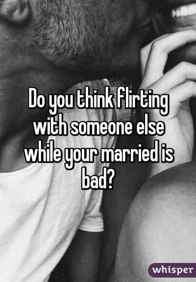 Why would a married man flirt