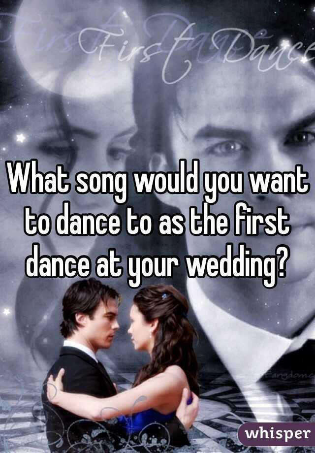 Just for fun: What song do you want played at your WEDDING?