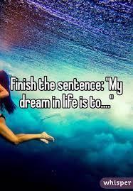 My DREAM in LIFE is to__________?