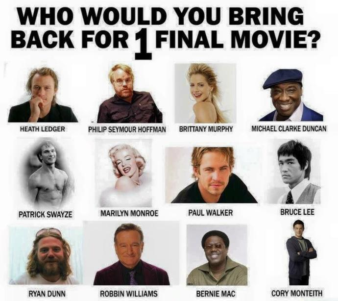 Who would you bring back for 1 final movie?