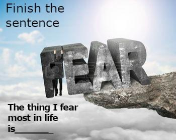 The thing I fear most in life is ______?