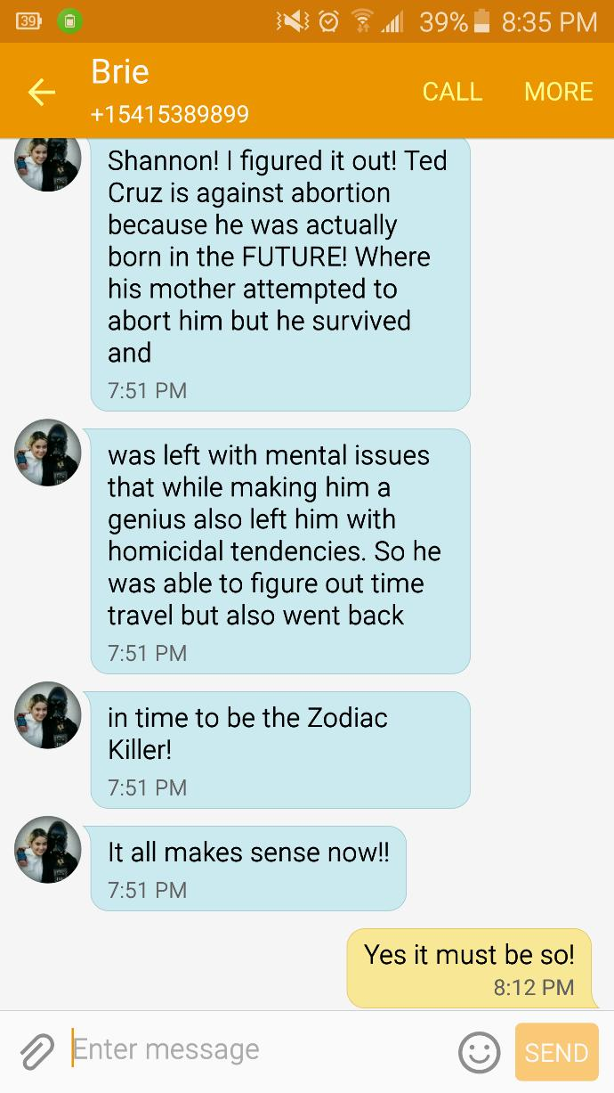 Ted Cruz is the zodiac killer do you think me and my friend are gonna die if this theory is true?