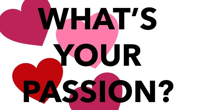 What's your passion in life?